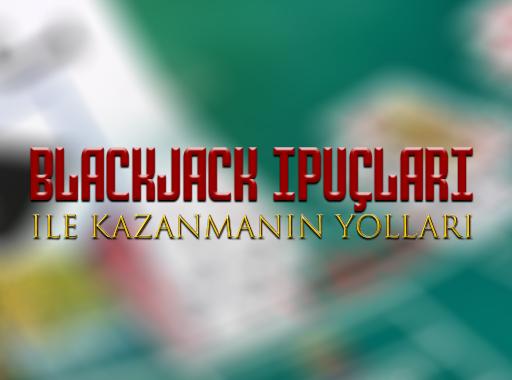 Blackjack ipuçları ile Kazanmanın Yolları