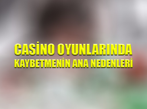 Casino Oyunlarında Kaybetmenin Ana Nedenleri